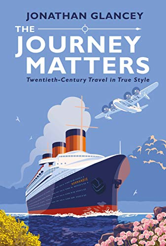 Glancey, J: Journey Matters: Twentieth-Century Travel in True Style