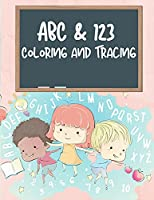ABC & 123 Coloring and Tracing Book For Kids: My First Home Learning Alphabet And Number Tracing Book For Children, ABC and 123 Handwriting Practice Paper: Kindergarten and Kids Ages 3-5 Reading And Writing