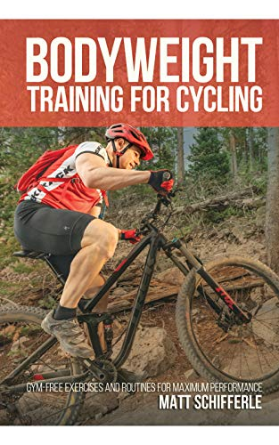 Bodyweight Training For Cycling: Gym-Free Exercises and Routines for Maximum Performance