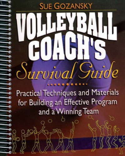 Volleyball Coach's Survival Guide: Practical Techniques and Materials for Building an Effective Prog