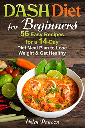 DASH Diet for Beginners: 56 Easy Recipes for a 14-Day Diet Meal Plan to Lose Weight and Get Healthy (DASH Diet Cookbook Book 1)