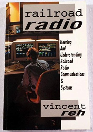 Railroad Radio: Hearing and Understanding Railroad Radio Communications & Systems
