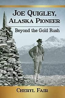 Joe Quigley, Alaska Pioneer: Beyond the Gold Rush