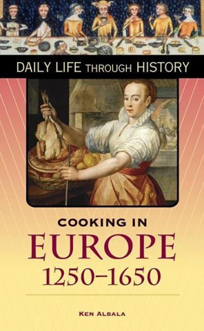アンタゴニストばかげたウェイトレスCooking in Europe, 1250-1650 (The Greenwood Press Daily Life Through History Series) (The Greenwood Press Daily Life Through History Series: Cooking Up History) (English Edition)