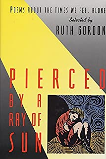 Pierced by a Ray of Sun: Poems About the Times We Feel Alone
