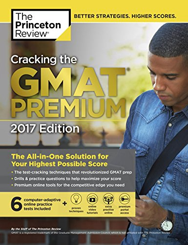 Cracking the GMAT Premium Edition with 6 Computer-Adaptive Practice Tests, 2017 (Graduate School Test Preparation)