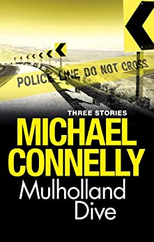 Mulholland Dive: Three short stories by [Michael Connelly]