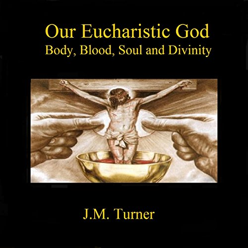 Our Eucharistic God: Body, Blood, Soul, and Divinity audiobook cover art