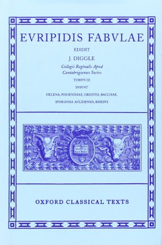 Fabulae: Volume III: Helena, Phoenissae, Orestes, Bacchae, Iphigenia Aulidensis, Rhesus (Oxford Classical Texts) (Vol 3)