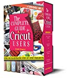 The Complete Guide for CRICUT Users: 4 Books in 1: A User's Guide for Beginners + Mastering Design Space + Project Ideas for Beginners + Project Ideas for Advanced