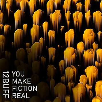 You Make Fiction Real