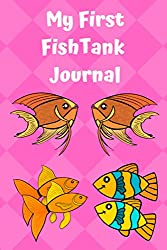 My First Fish Tank Journal: Kid-Friendly Aquarium Logging Book, Great For Scheduling & Recording Routine Maintenance, Including Water Chemistry and Fish Health.