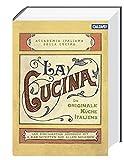 La Cucina – Die originale Küche Italiens: Das...
