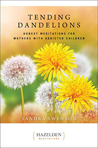 Tending Dandelions: Honest Meditations for Mothers with Addicted Children (Hazelden Meditations)