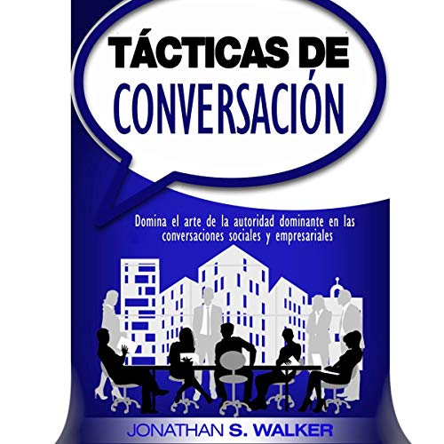Tácticas de conversación: Domina el arte de la autoridad dominante en las conversaciones sociales y empresariales [Conversation Tactics: Master the Art of Dominant Authority in Social and Business Conversations] audiobook cover art