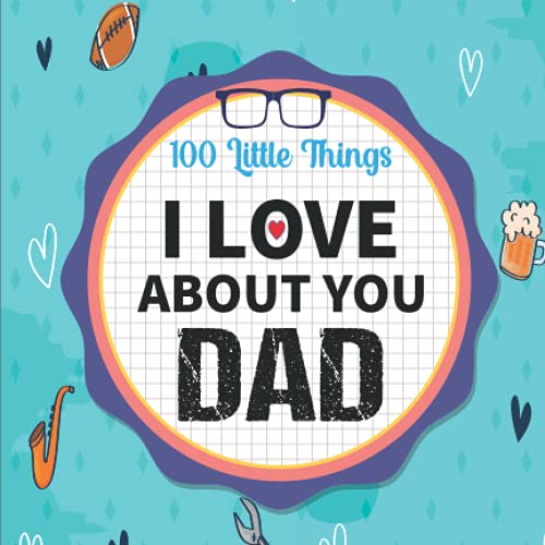 100 Little Things I Love About You Dad: Fill in the Blank Gift Journal (Fathers Day gift from Dogther, son, wife)