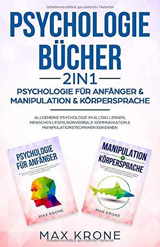 Psychologie Bücher - Psychologie für Anfänger & Manipulation & Körpersprache: Allgemeine Psychologie im Alltag lernen, Menschen lesen, nonverbale ... erkennen (Psyche des Menschen Buch, Band 2)