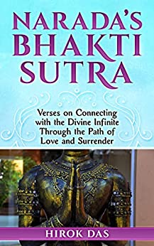 Narada's Bhakti Sutra: Verses on Connecting with the Divine Infinite Through the Path of Love and Surrender by [Hirok Das]