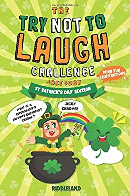 The Try Not To Laugh Challenge Joke Book: St Patrick's Day Edition: A Fun and Interactive Joke Book for Boys and Girls: Ages 6, 7, 8, 9, 10, 11, and 12 Years Old - St Patrick's Day Gift For Kids
