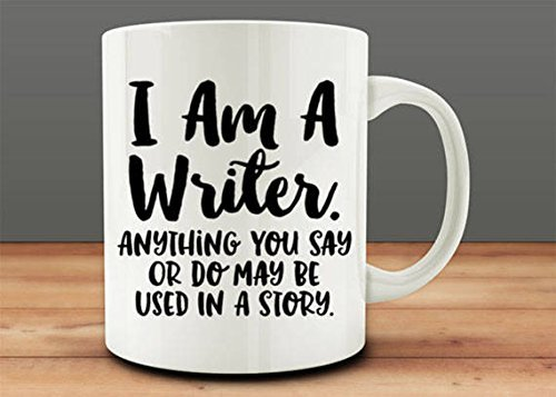 Writer Gift Idea, I am a Writer, Anything You Say or Do May Be Used in a...