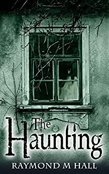 The Haunting: Ghost Horror by [Raymond M Hall]