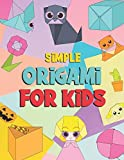 Simple Origami For Kids: Easy Origami Paper Craft Over 99 Simple Projects