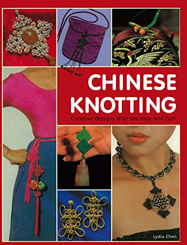 Chinese Knotting: Creative Designs that are Easy and Fun! (English Edition)
