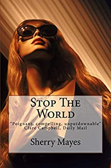 """Stop The World: """"Poignant, compelling and absolutely unputdownable"""" Clare Campbell, Daily Mail by [Sherry Mayes]"""