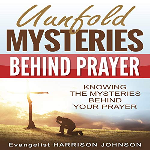 Unfold Mysteries Behind Prayer: Knowing the Mysteries Behind Your Prayer audiobook cover art