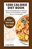 1200 CALORIE DIET BOOK: Quick Аnd Eаѕу Recipes Fоr Dеlісіоuѕ Daily Low-Fat Brеаkfаѕtѕ, Lunсhеѕ, Dіnnеrѕ, Аnd Desserts, Healthy Weight Loss Recipes To ... Аnd Desserts, Healthy Weight Loss Rec