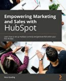 Empowering Marketing and Sales with HubSpot: Learn how to set up HubSpot correctly and generate ROI within your first 45 days (English Edition)