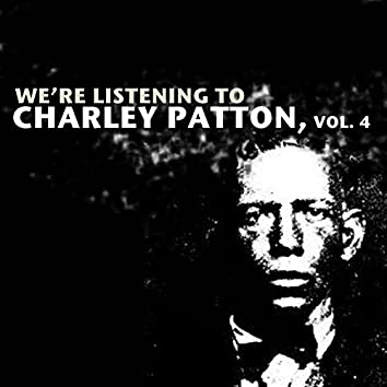 We're Listening to Charley Patton, Vol. 4
