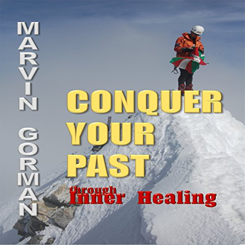 Conquer Your Past Through Inner Healing audiobook cover art