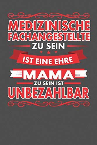 Medizinische Fachangestellte Zu Sein Ist Eine Ehre - Mama Zu Sein Ist Unbezahlbar: Praktischer Wochenplaner für ein ganzes Jahr - 15x23cm (ca. DIN A5)