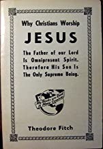 Why Christians Worship Jesus. The Father of our Lord Is Omnipresent Spirit. Therefore His Son Is The Only Supreme Being.
