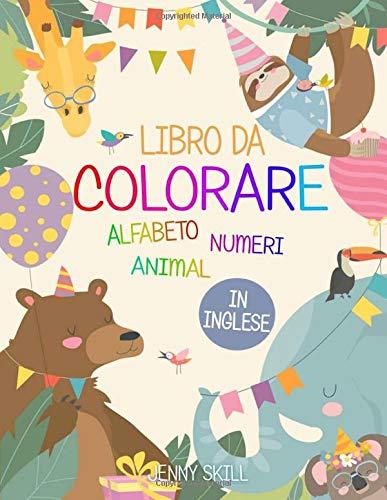 LIBRO DA COLORARE: Alfabeto - Numeri - Animali! Imparando l' Inglese Colorando in modo Divertente! Adatto per Bambini da 1 a 6 Anni!