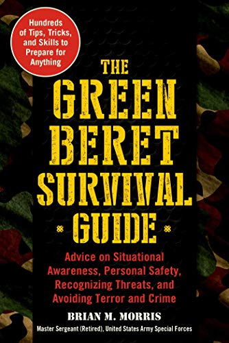 The Green Beret Survival Guide: Advice on Situational Awareness, Personal Safety, Recognizing Threats, and Avoiding Terror and Crime (English Edition)