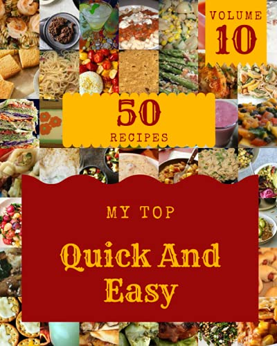 My Top 50 Quick And Easy Recipes Volume 10: Discover Quick And Easy Cookbook NOW!