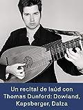 Un recital de laúd con Thomas Dunford: Dowland Kapsberger Dalza