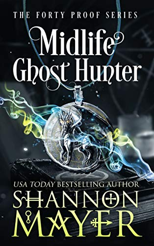 Midlife Ghost Hunter: A Paranormal Women's Fiction (The Forty Proof Series Book