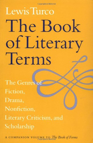 The Book of Literary Terms: The Genres of Fiction, Drama, Nonfiction, Literary Criticism, and Scholarship (List And Explain The Genres Of Literature)