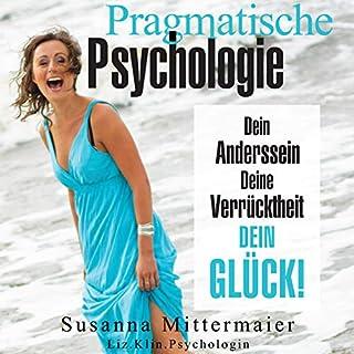 """Pragmatische Psychologie     Dein """"Anderssein"""", Deine Verrücktheit, Dein Glück!              Autor:                                                                                                                                 Susanna Mittermaier                               Sprecher:                                                                                                                                 Susanna Mittermaier                      Spieldauer: 6 Std. und 54 Min.     18 Bewertungen     Gesamt 4,4"""