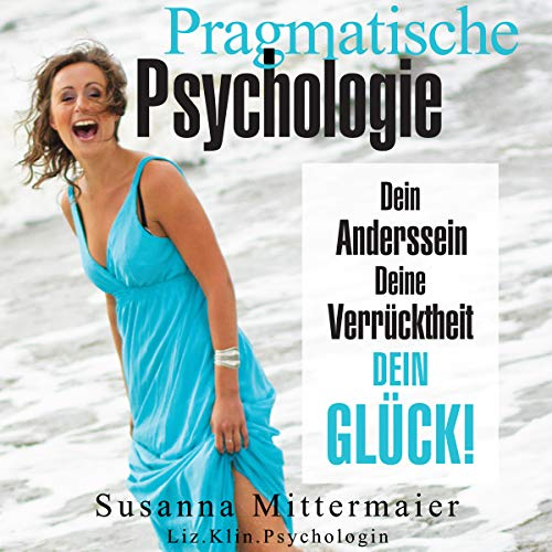 "Pragmatische Psychologie [Pragmatic Psychology: Your ""Otherness"", Your Madness, Your Happiness!] audiobook cover art"