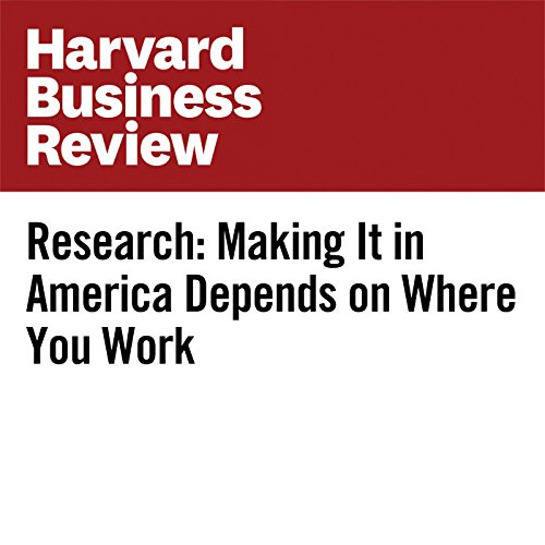 Research: Making It in America Depends on Where You Work copertina