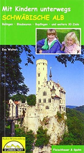 Mit Kindern unterwegs. Schwäbische Alb: Balingen - Blaubeuren - Bopfingen - und weitere 30 Ziele