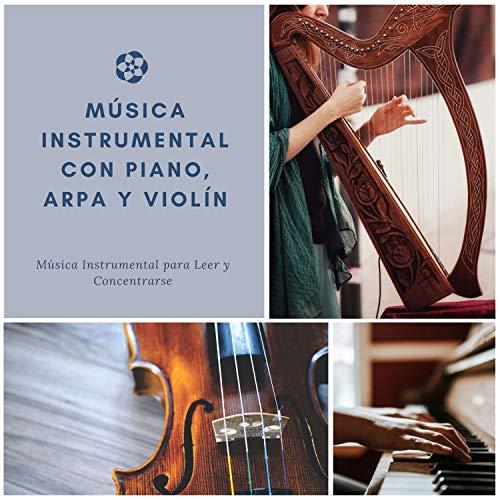 Música Instrumental con Piano, Arpa y Violín – Música Instrumental para Leer y Concentrarse