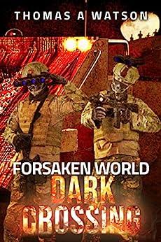 Forsaken World: Dark Crossing: Book 4 by [Thomas A Watson, Nicholas A Watson, Christian Bentulan, Sabrina Jean]