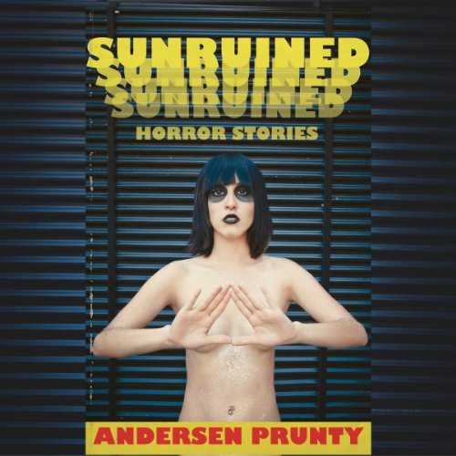 Sunruined: Horror Stories Audiobook By Andersen Prunty cover art
