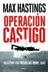 Operación Castigo: Objetivo: las presas del Ruhr, 1943 par Hastings