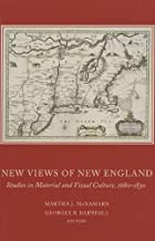 New Views of New England: Studies in Material and Visual Culture, 1680-1830 (Publications of the Colonial Society of Massachusetts)